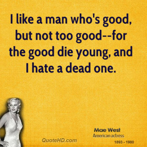 mae-west-quote-i-like-a-man-whos-good-but-not-too-good-for-the-good ...
