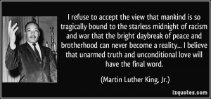 ... unconditional love will have the final word. - Martin Luther King, Jr