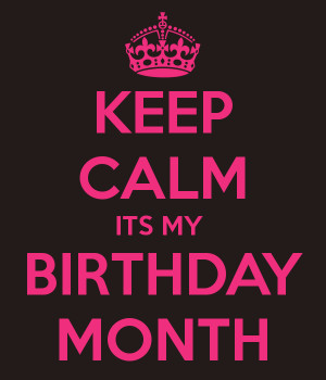 yes it s my birthday month birthday week actually as my birthday is on ...
