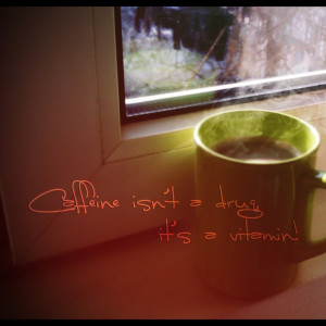 drugs text coffee quotes power coffee beans coffee cups morning coffee ...