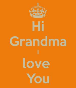 Hi Grandma I love You
