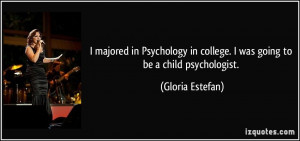 majored in Psychology in college. I was going to be a child ...
