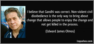 believe that Gandhi was correct. Non-violent civil disobedience is ...