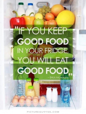 ... keep good food in your fridge, you will eat good food Picture Quote #1