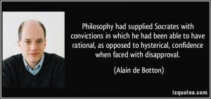 Philosophy had supplied Socrates with convictions in which he had been ...