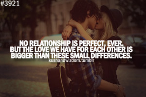 No relationship is perfect, ever. But the love we have for each other ...