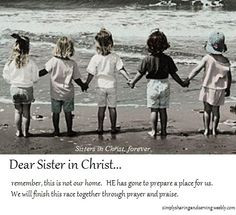 Dear Sister in Christ...together we will stand strong until we finish ...
