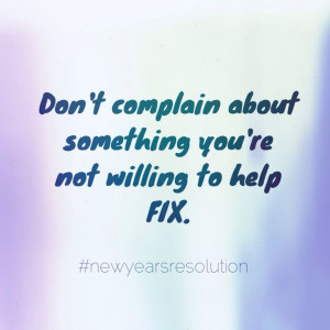 Don't complain about something that you're not willing to help fix. # ...