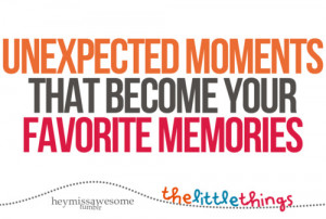 unexpected moments that become your favorite memoriessend yours here