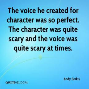 Andy Serkis The voice he created for character was so perfect The