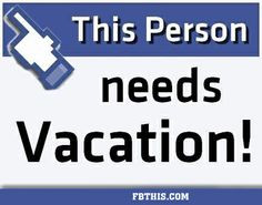 Vacation Quotes for Facebook | This Person Needs Vacation Facebook ...
