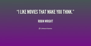 quote-Robin-Wright-i-like-movies-that-make-you-think-209463.png