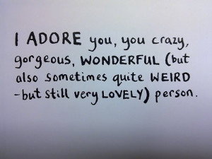 ADORE you, you crazy, gorgeous, WONDERFUL ( but also sometimes quite ...