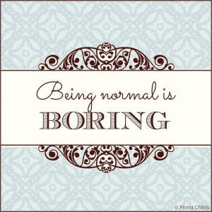 Being normal is boring #quote