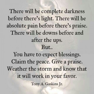 ... praise weather the storm and know that it will work in your favor