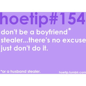 Or husband stealer.... just saying. Oh you didn't actually steal them ...