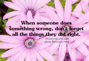 When someone does something wrong, don't forget all the things they ...