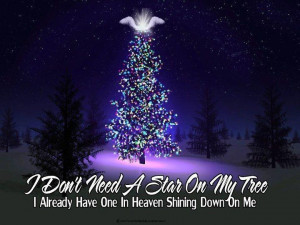 don't need a star on my tree...I already have one in Heaven shining ...