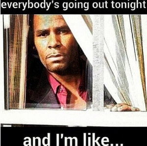 Everyone going out tonight and I'm like ... LMAOO!!