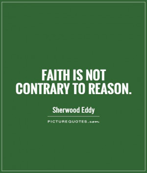 Faith Quotes Reason Quotes Sherwood Eddy Quotes