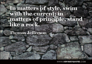 ... current; in matters of principle, stand like a rock. Thomas Jefferson