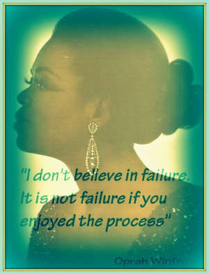 ... failure, it is not failure if you enjoyed the process.