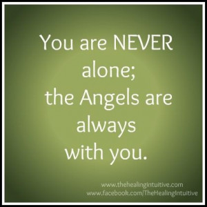 You Are Never Alone, The Angels Are Always With You.