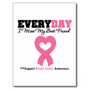 breast_cancer_every_day_i_miss_my_best_friend_postcard ...