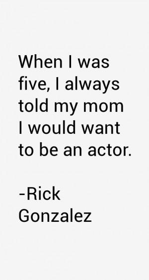 Rick Gonzalez Quotes & Sayings