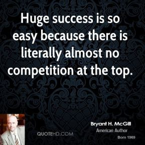 Bryant H. McGill - Huge success is so easy because there is literally ...