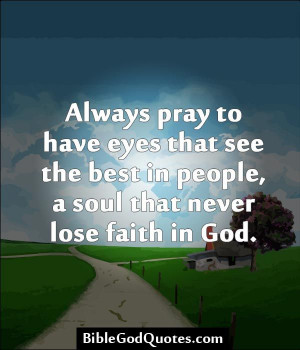 ... eyes that see the best in people, a soul that never lose faith in God