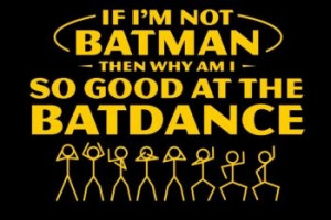 Why Am I So Good At The Batdance shirt