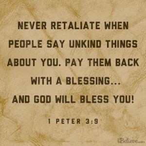 Never Retaliate when people say unkind things about you. Pay them back ...