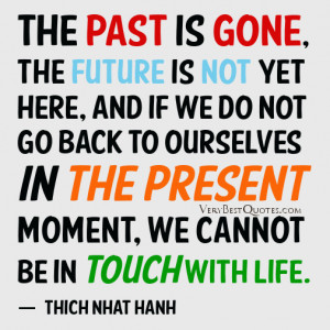 Live in the present moment quotes, live now quotes, life quotes, Thich ...