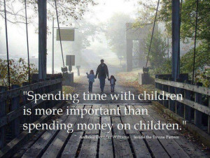 Spending time with children is more important than spending money on ...