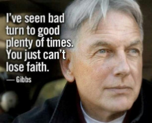 Gibbs what can I say.....