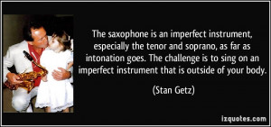saxophone is an imperfect instrument, especially the tenor and soprano ...