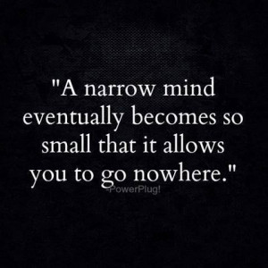 Narrow-minded people is the biggest pet peeve of mine. It's not all ...