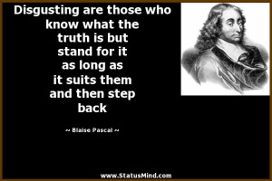 Disgusting are those who know what the truth is but stand for it as ...