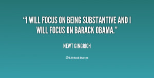 will focus on being substantive and I will focus on Barack Obama ...