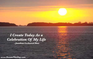 Create Today As a Celebration of My Life .