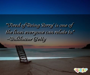 Tired of Being Sorry' is one of the lines everyone can relate to ...