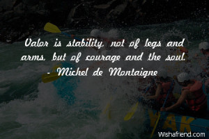 courage-Valor is stability, not of legs and arms, but of courage and ...