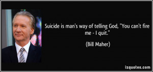 quote-suicide-is-man-s-way-of-telling-god-you-can-t-fire-me-i-quit ...