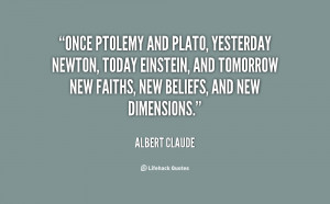Once Ptolemy and Plato, yesterday Newton, today Einstein, and tomorrow ...