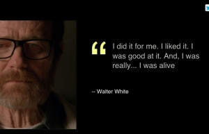 Walter White finale quote speech to Skyler Felina I did it for me. I ...