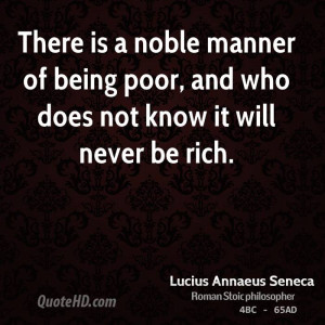 There is a noble manner of being poor, and who does not know it will ...