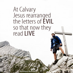 At Calvary Jesus rearranged the letters 'evil' to 'live' https://www ...