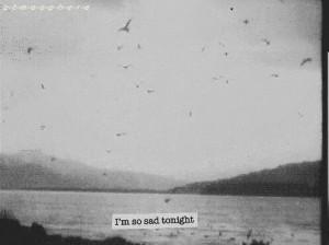 so sad tonight