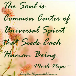 """... center of universal spirit that seeds each human being."""" ~Mark Nepo"""